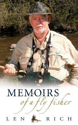 Memoirs of a Fly Fisher  by  Len Rich