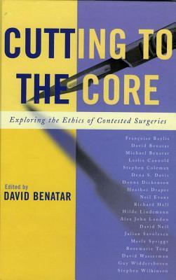 Cutting to the Core: Exploring the Ethics of Contested Surgeries David Benatar