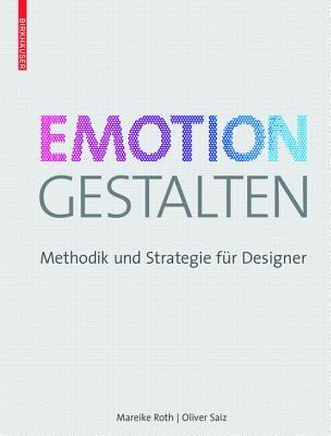 Emotion Gestalten: Methodik Und Strategie Fur Designer Mareike Roth Oliver Saiz