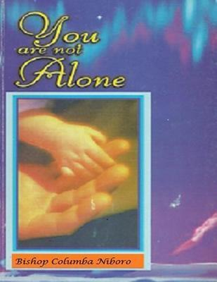 You Are Not Alone  by  Bishop Columba Niboro