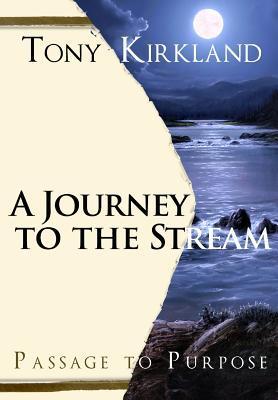 A Journey to the Stream: Passage to Purpose MR Tony Kirkland (MS)