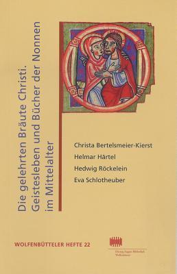 Die Gelehrten Braute Christi: Geistesleben Und Bucher Der Nonnen Im Hochmittelalter: Vortrage  by  Helwig Schmidt-Glintzer