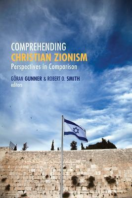 Comprehending Christian Zionism: Perspectives in Comparison  by  Göran Gunner