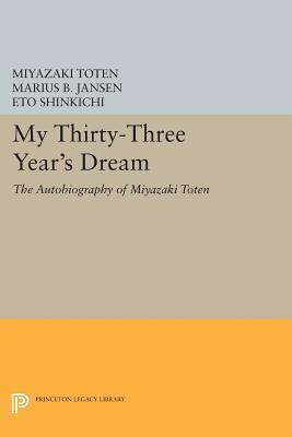 My Thirty-Three Years Dream: The Autobiography of Miyazaki Toten Miyazaki Toten