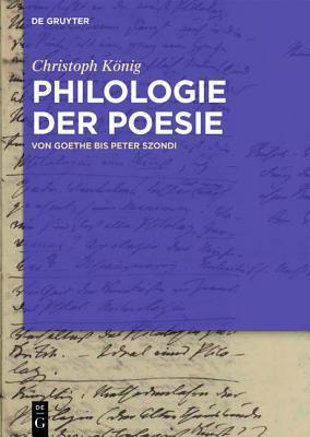 Philologie Der Poesie: Von Goethe Bis Peter Szondi Christoph König