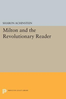 Milton and the Revolutionary Reader  by  Sharon Achinstein