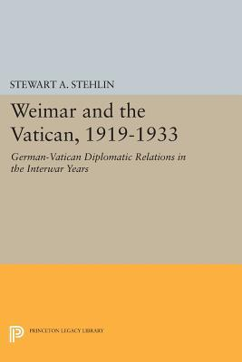 Weimar and the Vatican, 1919-1933: German-Vatican Diplomatic Relations in the Interwar Years  by  Stewart A. Stehlin