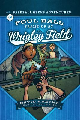 Foul Ball Frame-Up at Wrigley Field: The Baseball Geeks Adventures Book 2 David Aretha