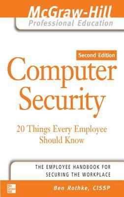 Computer Security: 20 Things Every Employee Should Know Computer Security: 20 Things Every Employee Should Know  by  Ben Rothke
