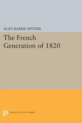 The French Generation of 1820  by  Alan Barrie Spitzer
