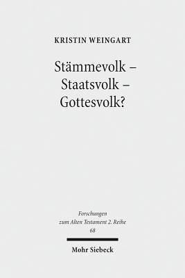 Stammevolk - Staatsvolk - Gottesvolk?: Studien Zur Verwendung Des Israel-Namens Im Alten Testament Kristin Weingart