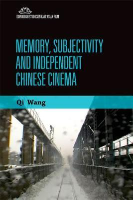 Memory, Subjectivity and Independent Chinese Cinema  by  Qi Wang