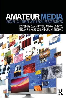 Amateur Media: Social, Cultural and Legal Perspectives  by  Dan  Hunter