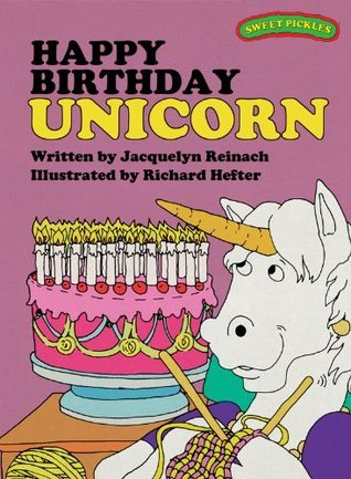Sweet Pickles: Happy Birthday Unicorn (Sweet Pickles Series) Jacquelyn Reinach
