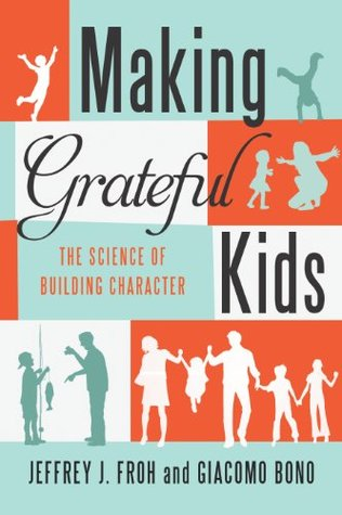 Making Grateful Kids: The Science of Building Character Jeffrey Froh