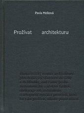 Prožívat architekturu Pavla Melková