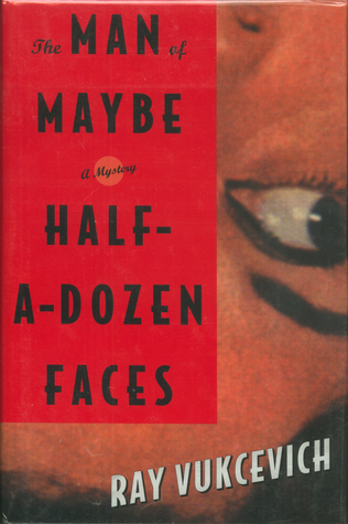 The Man of Maybe Half-a-Dozen Faces  by  Ray Vukcevich
