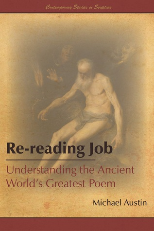Re-reading Job Understanding the Ancient World s Greatest Poem Michael Austin
