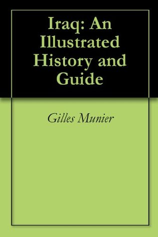 Iraq: An Illustrated History and Guide  by  Gilles Munier