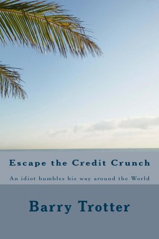 Escape the Credit Crunch  by  Barry Trotter