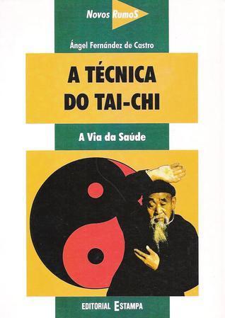 A Técnica do Tai-Chi Ángel Fernández de Castro