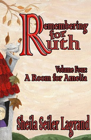 Remembering For Ruth - Volume 4 - A Room For Amelia  by  Sheila Seiler Lagrand