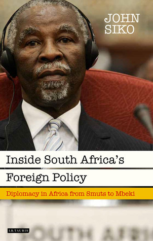 Inside South Africas Foreign Policy: Diplomacy in Africa from Smuts to Mbeki  by  John Siko