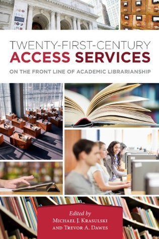 Twenty-First-Century Access Services: On the Front Line of Academic Librarianship  by  Michael J. Krasulski Jr.