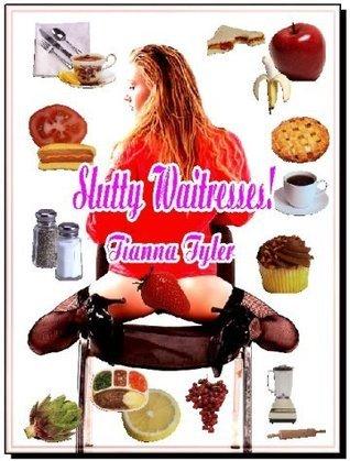 Slutty Waitresses! - A Novel of Erotica - Erotic Encounters  by  Tianna Tyler