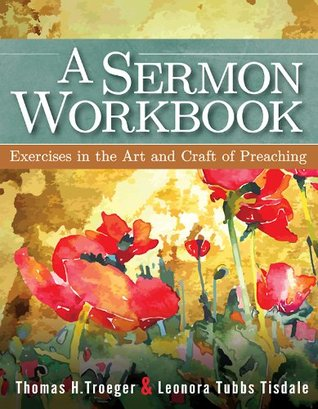 A Sermon Workbook: Exercises in the Art and Craft of Preaching  by  Thomas H. Troeger