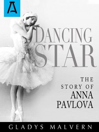 Dancing Star: The Story of Anna Pavlova  by  Gladys Malvern