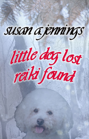 Little Dog Lost, Reiki Found  by  Susan A. Jennings