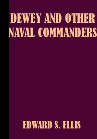 Dewey, and Other Naval Commanders Edward S. Ellis
