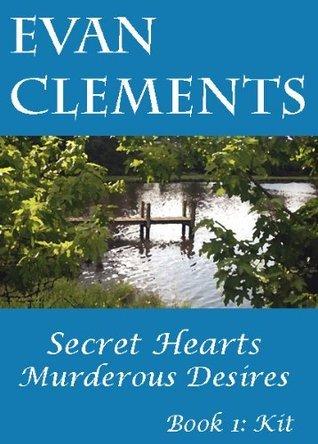 Secret Hearts, Murderous Desires - Book 1:Kit Evan F. Clements