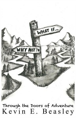 What if...Why not? Walking Through the Doors of Adventure  by  Kevin E. Beasley