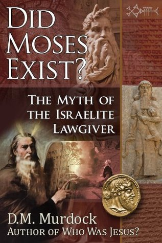 Did Moses Exist?: The Myth of the Israelite Lawgiver D.M. Murdock