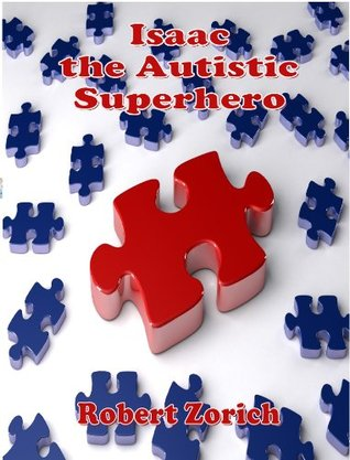 Isaac the Autistic Superhero  by  Robert G. Zorich