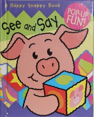 See and Say (Happy Snappy Book) Dugald Steer