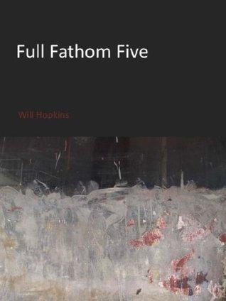Full Fathom Five Will Hopkins