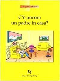 Cè ancora un padre in casa?  by  Jacques Arènes