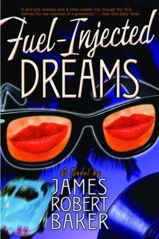 Fuel-Injected Dreams: A Novel  by  James Robert Baker