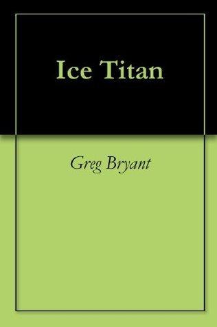 Ice Titan Greg Bryant