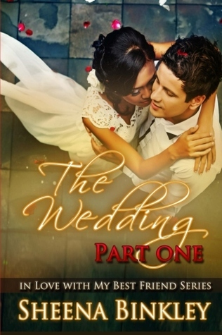 The Wedding. Part I (In Love With My Best Friend, #3)  by  Sheena Binkley