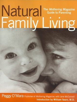 Natural Family Living: The Mothering Magazine Guide to Parenting Peggy OMara