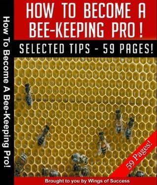 AAA++ Rated - DONT Even Try to Be a Bee-Keeper Without ME - How To Become A Beekeeping Pro in NO TIME! (PLUS 4 BONUSES)  by  Kindle Corner Productions