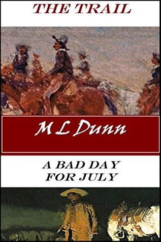 The Trail and A Bad Day for July: M L Dunns two classic Western novels.  by  M.L. Dunn
