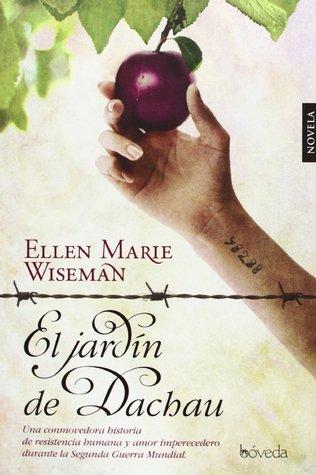 El jardín de Dachau  by  Ellen Marie Wiseman