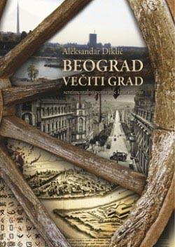 Beograd večiti grad: sentimentalno putovanje kroz istoriju Aleksandar Diklić