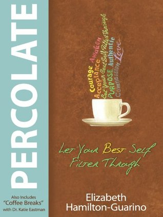 Percolate: Let Your Best Self Filter Through  by  Elizabeth Hamilton-Guarino