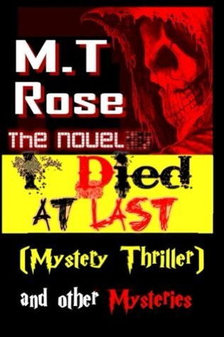 I Died At Last (Mystery Thriller) and Other Mysteries M.T Rose